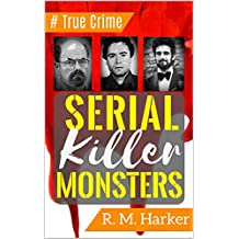 SERIAL KILLER MONSTERS: Serial Killers: Shocking True Crime Stories. Files of the  World's Worst Murderers and Most Evil Psychopaths.