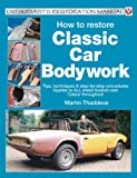 How to Restore Classic Car Bodywork, Martin Thaddeus, 1903706629
