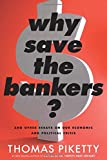 img - for Why Save the Bankers?: And Other Essays on Our Economic and Political Crisis book / textbook / text book