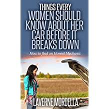 Things that every woman should know about her car...Before it breaks down:: How to find an Honest Mechanic......