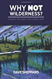 Why Not Wilderness?, Dave Sheppard, 1460206673