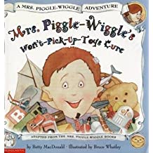 Mrs. Piggle-Wiggle's Won't-Pick-Up-Toys Cure (A Mrs. Piggle-Wiggle Adventure)