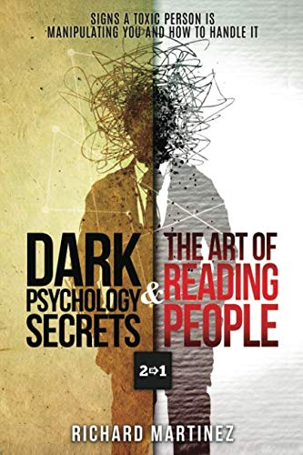 Dark Psychology Secrets & The Art Of Reading People 2 In 1: Signs A Toxic Person Is Manipulating You And How To Handle It by Independently published