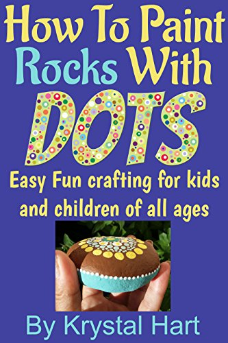 How To Paint Rocks With Dots: Easy fun crafting for kids and children of all ages