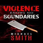 Violence Knows No Boundaries | Michael Smith