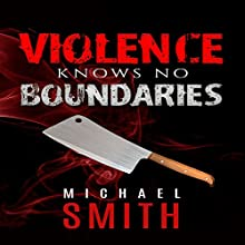Violence Knows No Boundaries Audiobook by Michael Smith Narrated by Tom Taverna
