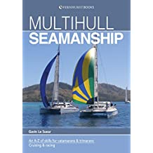 Multihull Seamanship: An A-Z of skills for catamarans & trimarans / cruising & racing