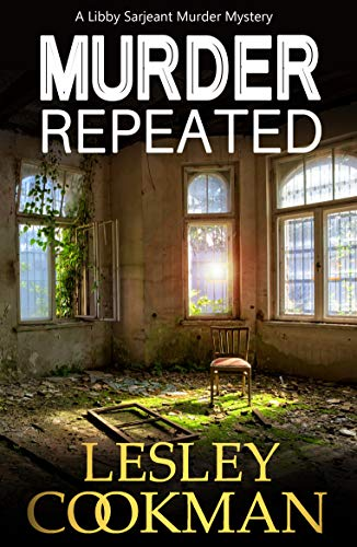 Murder Repeated: A cozy mystery novel set in the village of Steeple Martin (A Libby Sarjeant Murder Mystery Series Book 20) by [Cookman, Lesley]