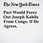 Pact Would Force Out Joseph Kabila From Congo. If He Agrees. | Jeffrey Gettleman