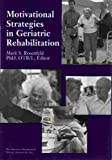 Motivational Strategies in Geriatric Rehabilitation, Rosenfeld, Mark, 1569000603