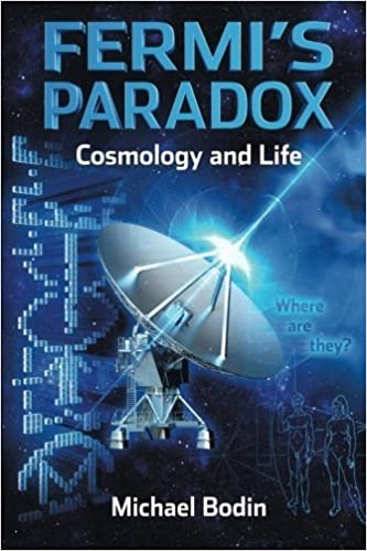 FERMIS PARADOX Cosmology and Life by Michael Bodin 2014-10 ...