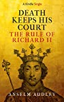 Death Keeps His Court: The Rule of Richard II | Anselm Audley
