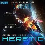Heretic: Archangel Project, Book 3 | C. Gockel