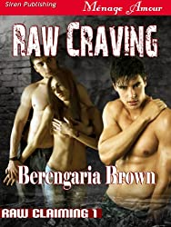 Raw Craving [Raw Claiming 1] (Siren Publishing Menage Amour)