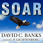 Soar: How Boys Learn, Succeed, and Develop Character the Eagle Way | David Banks,G.F. Lichtenberg (contributor)