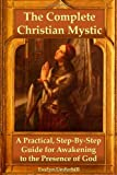 The Complete Christian Mystic: A Practical, Step-by-Step Guide for Awakening to the Presence of God, Evelyn Underhill, 1435747224