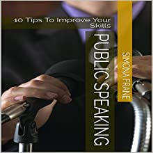 Public Speaking: 10 Tips to Improve Your Skills Audiobook by Simona Frane Narrated by Stoicescu Adrian Petru