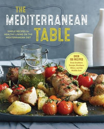 The Mediterranean Table: Simple Recipes for Healthy Living on the Mediterranean Diet by Sonoma Press