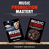 Music Production Mastery:: All You Need to Know About Producing Music, Songwriting, Music Theory and...