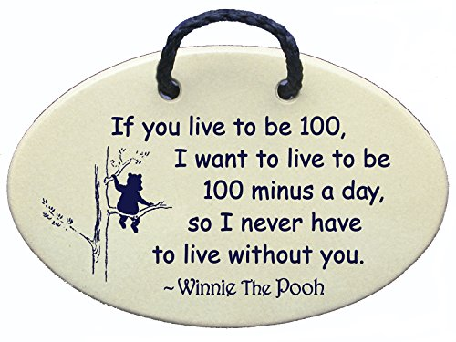 (Mountain Meadows Pottery If you live to be 100, I want to live to be 100 minus a day so I never have to live without you-Winnie the Pooh. Ceramic wall plaques handmade in the USA for over 30 years.)