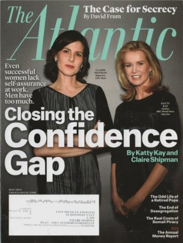 The Atlantic 2014 May - Claire Shipman & Katty Kay: Even Succussful Women Lack Self-assurance At Work. Men Have Much. Closing the Condidence Gap