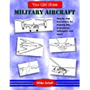 You can draw military aircraft: Learn to draw jets, helicopters and other military aircraft step-by-step