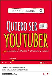 Quiero Ser Youtuber / I Want to Be a Youtuber: Amazon.es: Ignacio Esains: Libros