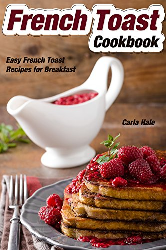 French Toast Cookbook: Easy French Toast Recipes for Breakfast by [Hale, Carla]
