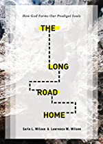 THE LONG ROAD HOME: HOW GOD FORMS OUR PRODIGAL SOULS