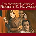 The Horror Stories of Robert E. Howard Audiobook by Robert E. Howard Narrated by Cathy Dobson