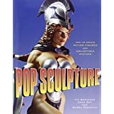 Pop Sculpture: How to Create Action Figures and Collectible Statues