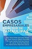 Casos Empresariales En El Sur De Tamaulipas (Spanish Edition)