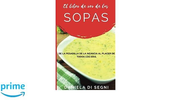 El Libro de Oro de las Sopas: De la pesadilla de la infancia al placer de todos los días. (Spanish Edition): Daniela de Segni: 9781548057589: Amazon.com: ...