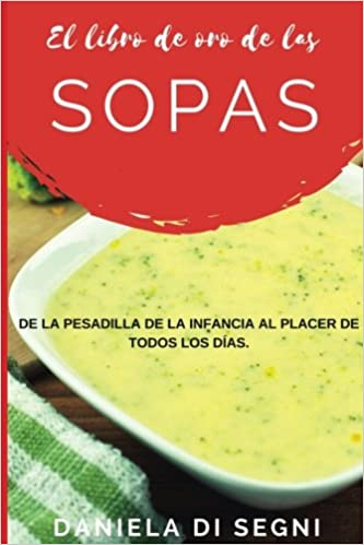 El Libro de Oro de las Sopas: De la pesadilla de la infancia al placer de todos los días.: Amazon.es: Daniela de Segni: Libros
