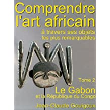Comprendre l'art africain, objets remarquables du Gabon (French Edition)