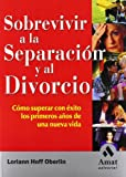 Sobrevivir a la separación y al divorcio: Cómo superar con éxito los primeros años de una nueva vida