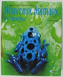 Amazon Fr Guide Encyclopedique Des Nouveaux Animaux De Compagnie Alderton David Livres