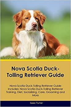 Book Nova Scotia Duck-Tolling Retriever Guide Nova Scotia Duck-Tolling Retriever Guide Includes: Nova Scotia Duck-Tolling Retriever Training, Diet, Socializing, Care, Grooming, Breeding and More