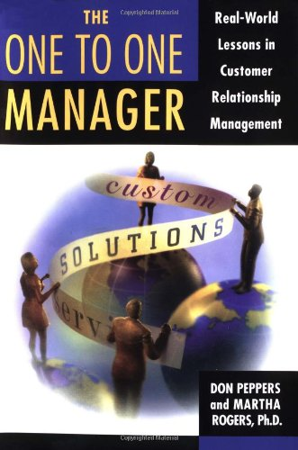 The One to One Manager: An Executive's Guide To Custom Relationship (Crown And Pepper)