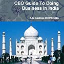 CEO Guide to Doing Business in India Audiobook by Ade Asefeso MCIPS MBA Narrated by Art Hadley