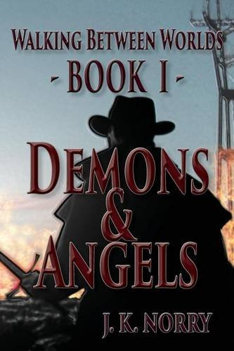 WALKING BETWEEN WORLDS; BOOK I: DEMONS & ANGELS
