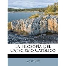 La Filosofía Del Catecismo Católico (Spanish Edition)