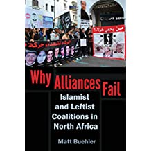 Why Alliances Fail: Islamist and Leftist Coalitions in North Africa (Modern Intellectual and Political History of the Middle East)