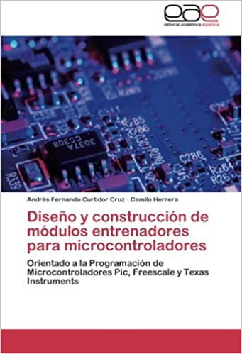 Diseño y construcción de módulos entrenadores para microcontroladores: Orientado a la Programación de Microcontroladores Pic, Freescale y Texas Instruments