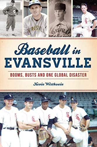 Baseball in Evansville: Booms, Busts and One Global Disaster (Sports)