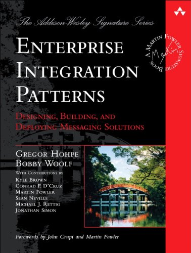 Enterprise Integration Patterns: Designing; Building; and Deploying Messaging Solutions (Addison-Wesley Signature Series (Fowler))