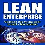 Lean Enterprise: Quickstart Step-by-Step Guide to Build a Lean Business   Harry Altman