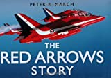 The Red Arrows Story, Peter R. March, 0750944463