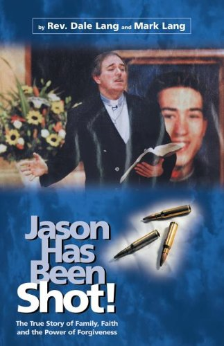 Read Online Jason Has Been Shot: The True Story of Family, Faith and The Power of Forgiveness pdf