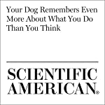Your Dog Remembers Even More About What You Do Than You Think | Karinna Hurley